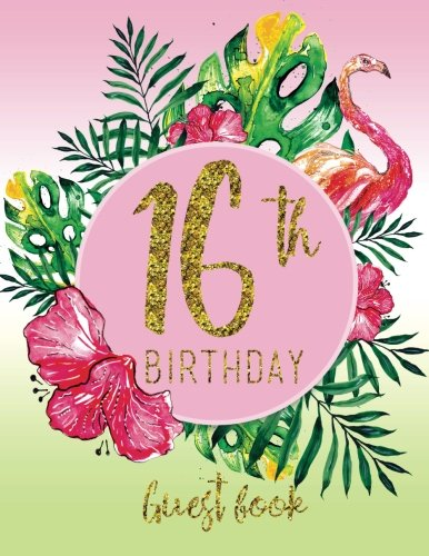 Read Online Guest Book - 16th Birthday: Pink, Green, And Faux Gold Tropical Guestbook With Watercolor Palm Leaves And Flamingo (Pink Tropical Guest Book) pdf
