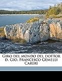 Giro Del Mondo Del Dottor D Gio Francesco Gemelli Careri, Giovanni Francesco Gemelli Careri, 1149388528
