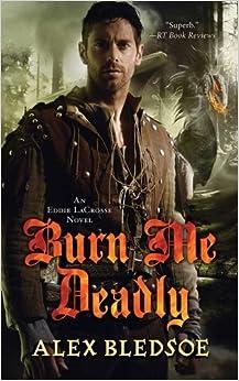 Burn Me Deadly: An Eddie LaCrosse Novel by Alex Bledsoe (2012-02-28)