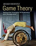 Game Theory : Interactive Strategies in Economics and Management, Heifetz, Aviad, 0521176042