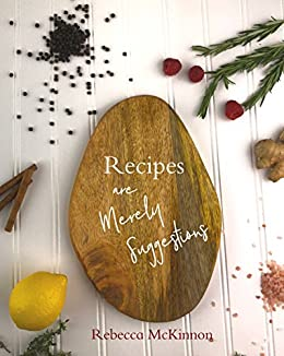 Recipes are Merely Suggestions by [McKinnon, Rebecca]