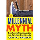 The Millennial Myth: TransformingMisunderstanding into Workplace Breakthroughs