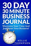 30 Day 30 Minute Business Journal, Kellie Thompson, 1491064706