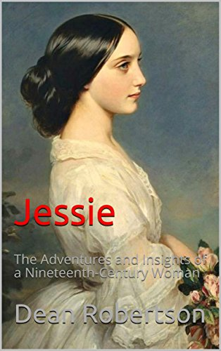 Jessie: The Adventures and Insights of a Nineteenth-Century Woman by [Robertson, Dean]