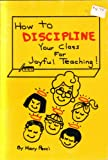 How to Discipline Your Class for Joyful Teaching 9780943220086