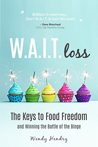 W.A.I.T.loss: The Keys to Food Freedom and Winning the Battle of the Binge (Eating Disorder, Diet, Weight Loss, Binging, Food Addictions) by [Hendry, Wendy]