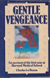 Gentle vengeance: An account of the first year at Harvard Medical School by Charles LeBaron (1981-05-03)