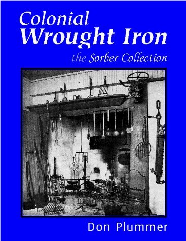 Colonial Wrought Iron, the Sorber Collection by Don Plummer (1999-05-01)
