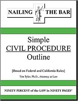 Simple Civil Procedure Outline: Ph D , Attorney at Law Tim