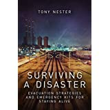 Surviving a Disaster: Evacuation Strategies and Emergency Kits for Staying Alive by Tony Nester (Practical Survival Book 3)