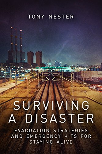 Surviving a Disaster: Evacuation Strategies and Emergency Kits for Staying Alive by Tony Nester (Practical Survival Book 3) by [Nester, Tony]