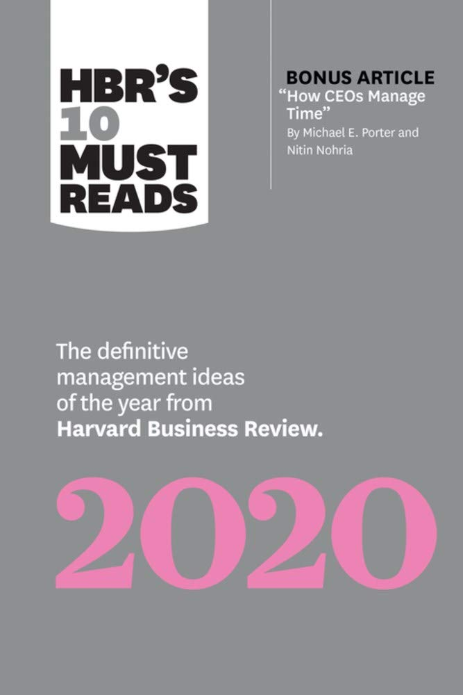 HBR's 10 Must Reads 2020: The Definitive Management Ideas of the Year from Harvard Business Review (with bonus article ''How CEOs Manage Time'' by Michael E. Porter and Nitin Nohria) by Harvard Business Review Press