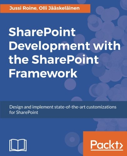 Sharepoint Development With The Sharepoint Framework  Design And Implement State Of The Art Customizations For Sharepoint