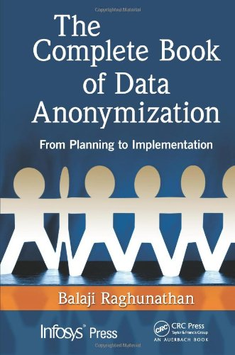The Complete Book of Data Anonymization by Balaji Raghunathan, Publisher : Auerbach Publications
