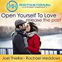 Open Yourself to Love, Release the Past - Meditation, Hypnosis and Music Audiobook by  Motivational Hypnotherapy Narrated by Joel Thielke, Rachael Meddows