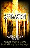 Nature's Breath: Affirmation: Volume 10 - Kindle edition by Meador, K., Morgan, Kathy. Arts & Photography Kindle eBooks @ Amazon.com.