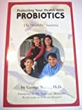 Protecting Your Health with Probiotics, George Weber, 1890694363