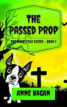 The Passed Prop: The Morelville Cozies - Book 1 by [Hagan, Anne]