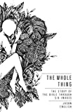 The Whole Thing: The Story of the Bible Through Six Images