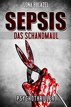 Sepsis – Das Schandmaul: Psychothriller (German Edition) by [Bulazel, Ilona]