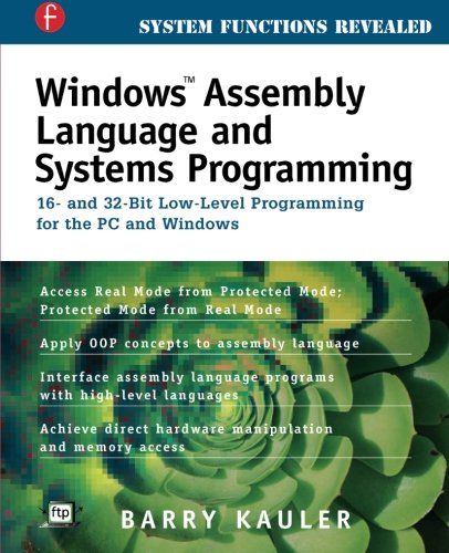 Windows Assembly Language and Systems Programming: 16- and 32-Bit Low-Level Programming for the PC and Windows by CRC Press