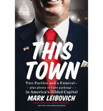 [ { THIS TOWN: TWO PARTIES AND A FUNERAL-PLUS, PLENTY OF VALET PARKING!-IN AMERICA'S GILDED CAPITAL } ] by Leibovich, Mark (AUTHOR) Jul-16-2013 [ Hardcover ]