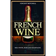 French Wine: Red, White, Rose, and Champagne, vineyards, vine, taste wine