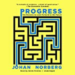 Progress: Ten Reasons to Look Forward to the Future | Johan Norberg