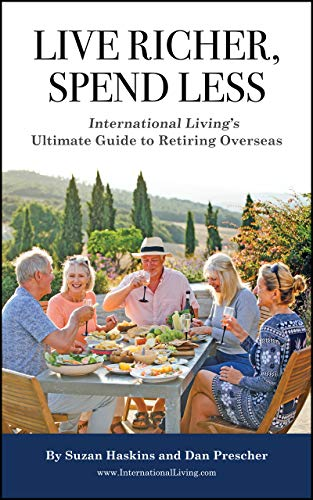 Live Richer, Spend Less: International Living's Ultimate Guide to Retiring Overseas: The Best Places to Retire on a Budget