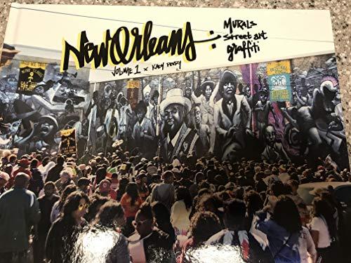 New Orleans: Murals, Street Art and Graffiti Volume 1 (The History Of Graffiti And Street Art)