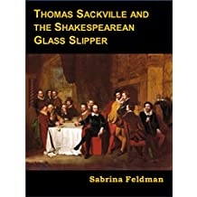 Thomas Sackville and the Shakespearean Glass Slipper (A 'Third Way' Shakespeare Authorship Scenario Book 2)