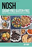 NOSH Sugar-Free Gluten-Free: Saying 'No' to Processed Sugar and Gluten, Never Tasted So Good!