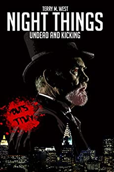 Night Things: Undead and Kicking (The Magic Now Series Book 2) by [West, Terry M.]
