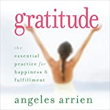 Gratitude: The Essential Practice for Happiness and Fulfillment