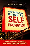 The Unselfish Guide to Self Promotion, Jorge S. Olson, 0982142501