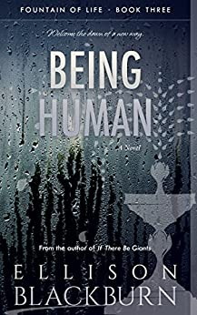 Being Human: A Novel (Fountain of Life Book 3) by [Blackburn, Ellison]