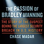 The Passion of Bradley Manning: The Story of the Suspect Behind the Largest Security Breach in US History | Chase Madar