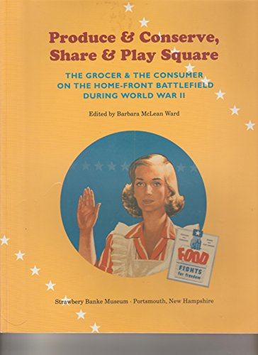 Produce and Conserve, Share and Play Square: The Grocer and the Consumer on the Home Front Battlefield during World War II