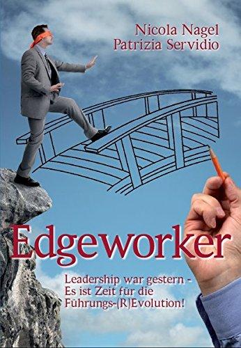 Edgeworker: Leadership war gestern – Es ist Zeit für die Führungs-(R) Evolution!
