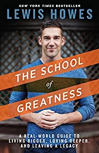 The School Of Greatness: a Real-world Guide To Living Bigger, Loving Deeper, And Leaving A Legacy by Lewis Howes ebook deal