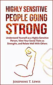 Highly Sensitive People: Going Strong - Understand Yourself as a Highly Sensitive Person, View Your Social Traits as Strengths, and Relate Well With Others (HSP Book 1)