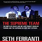 The Supreme Team: The Birth of Crack and Hip-Hop, Prince's Reign of Terror and the Supreme/50 Cent Beef Exposed: Street Legends   Seth Ferranti