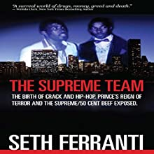 The Supreme Team: The Birth of Crack and Hip-Hop, Prince's Reign of Terror and the Supreme/50 Cent Beef Exposed: Street Legends Audiobook by Seth Ferranti Narrated by Glenn Langohr