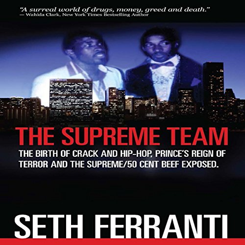 The Supreme Team: The Birth of Crack and Hip-Hop, Prince's Reign of Terror and the Supreme/50 Cent Beef Exposed: Street -
