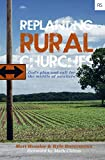: Replanting Rural Churches: God's Plan and Call for the Middle of Nowhere (Replant Series)