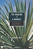 The Making of a Market : Credit, Henequen, and Notaries in Yucatán, 1850-1900, Levy, Juliette, 0271052147