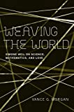 Weaving the World: Simone Weil on Science, Mathematics, and Love, Vance G. Morgan, 0268034877