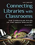 Connecting Libraries with Classrooms: The Curricular Roles of the Media Specialist, 2nd Edition