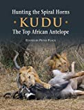 Hunting the Spiral Horn Kudu: The Top African Antelope