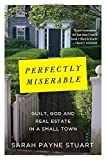 img - for Perfectly Miserable: Guilt, God and Real Estate in a Small Town First Edition by Stuart, Sarah Payne (2014) Hardcover book / textbook / text book